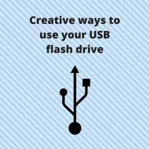 Creative ways to use your USB flash drive